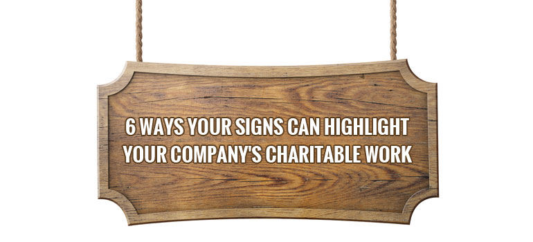 6 Ways Your Signs Can Highlight Your Company's Charitable Work