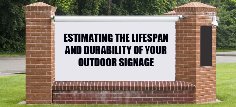 Estimating the Lifespan and Durability of Your Outdoor Signage