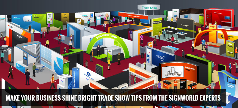 Make Your Business Shine Bright: Trade Show Tips from the Signworld Experts