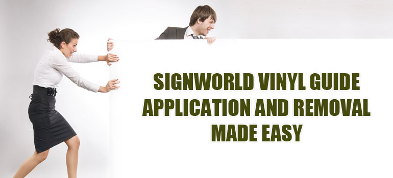 Signworld Vinyl Guide Application And Removal Made Easy Signworld - A basic guide to vinyl signs   removal options