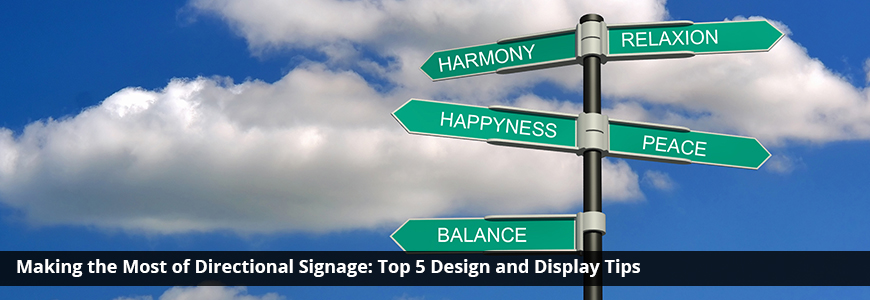 Making the Most of Directional SignageTop 5 Design and Display Tips