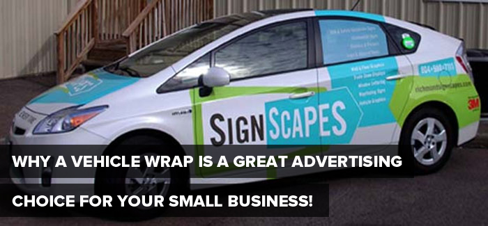 Why a Vehicle Wrap is a Great Advertising Choice for Your Small Business!