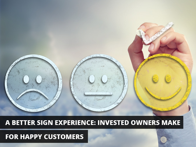 A Better Sign Experience: Invested Owners Make for Happy Customers