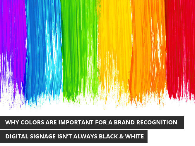 Why Colors are Important for a Brand Recognition – Digital Signage Isn't Always Black & White