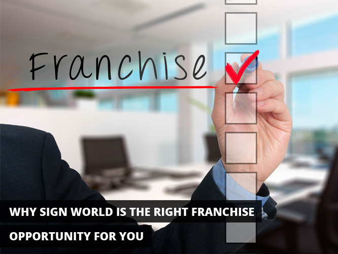 Why Sign World is the Right Franchise Opportunity for You