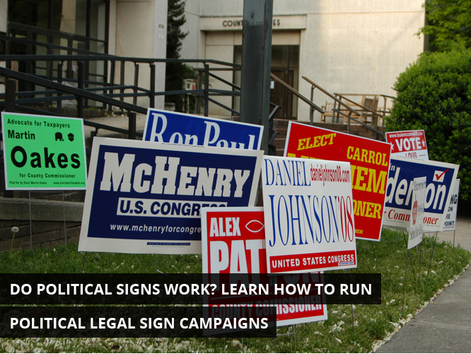 Do Political Signs Work? Learn How To Run Political Legal Sign Campaigns