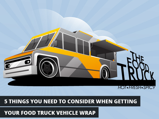5 Things You Need to Consider When Getting Your Food Truck Vehicle Wrap
