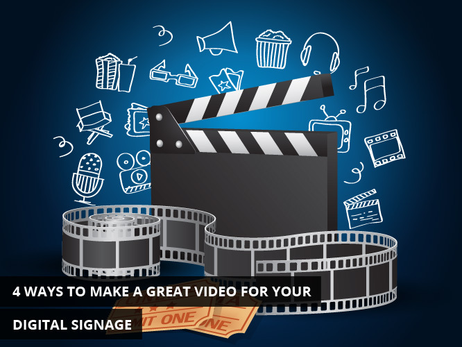 4 Ways to Make a Great Video for Your Digital Signage