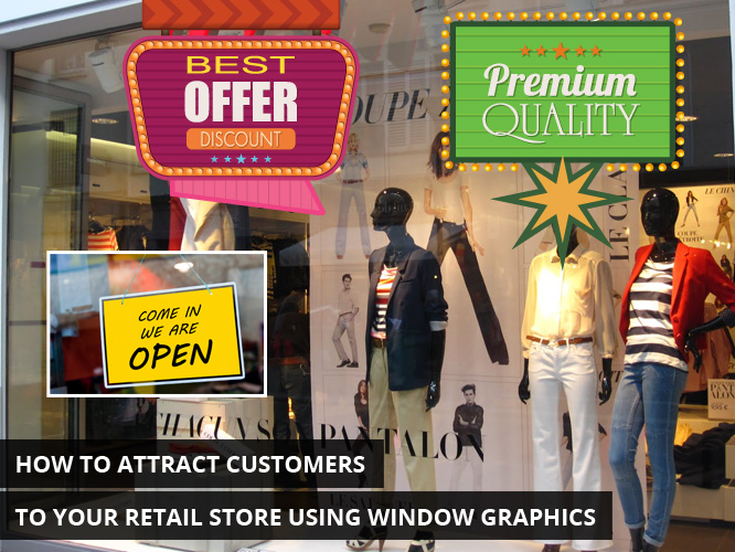How to Attract Customers to Your Retail Store Using Window Graphics