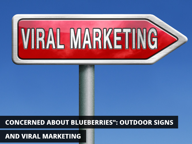 Concerned About Blueberries: Outdoor Signs and Viral Marketing