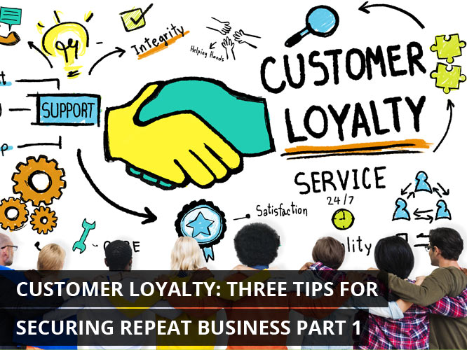 Customer-Loyalty-Three-Tips-for-Securing-Repeat-Business-Part-1