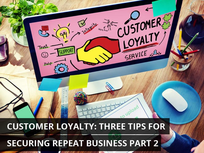 Customer-Loyalty-Three-Tips-for-Securing-Repeat-Business-Part-2