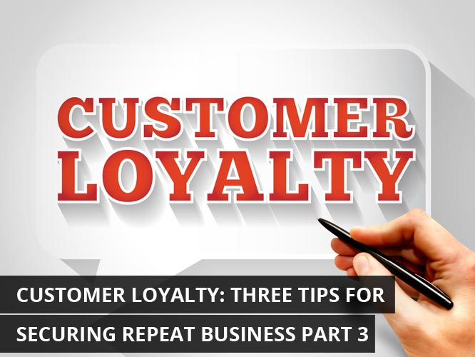 Customer-Loyalty-Three-Tips-for-Securing-Repeat-Business-Part-3