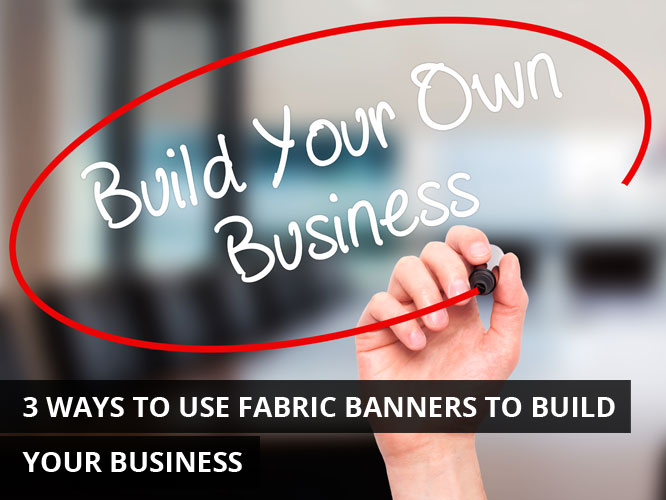 3-Ways-To-Use-Fabric-Banners-To-Build-Your-Business