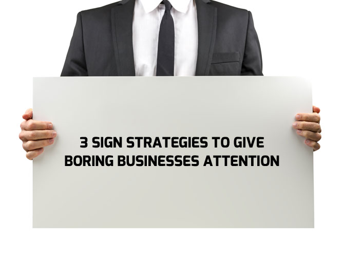 3-Sign-Strategies-to-Give-Boring-Businesses-Attention