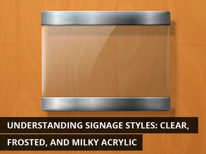 Understanding-Signage-Styles-Clear-Frosted-and-Milky-Acrylic