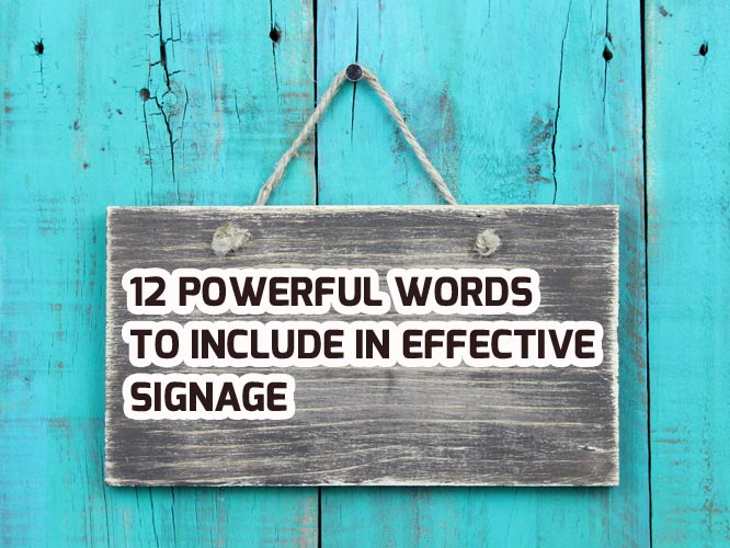 12 Powerful Words to Include in Effective Signage