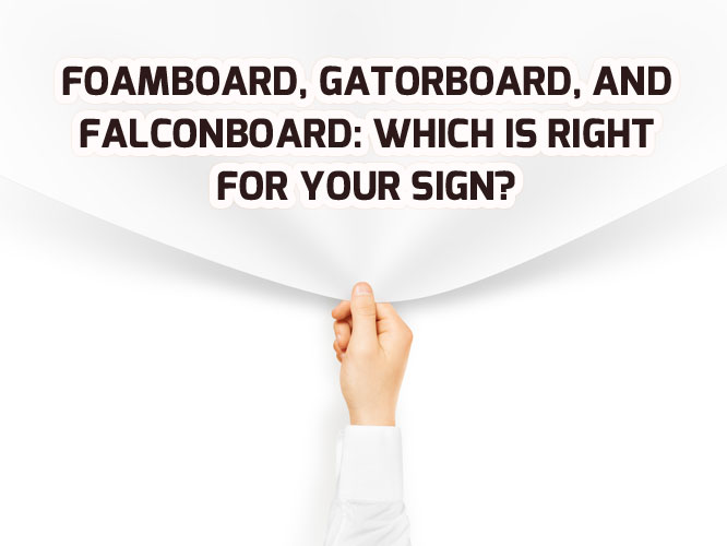 Foamboard, Gatorboard, and Falconboard Which is Right For Your Sign
