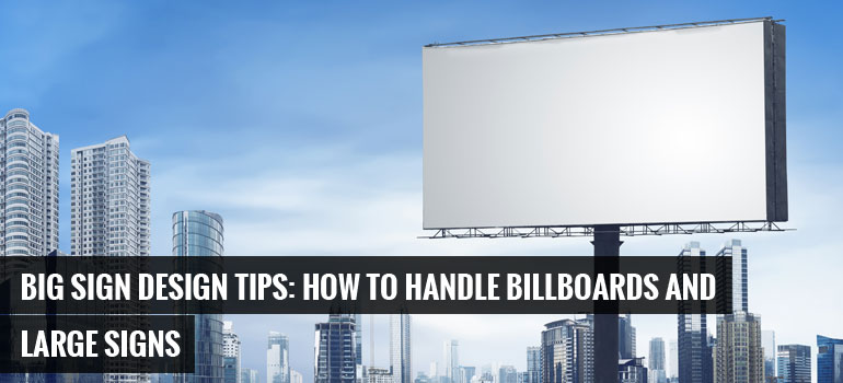 Big Sign Design Tips: How to Handle Billboards and Large Signs