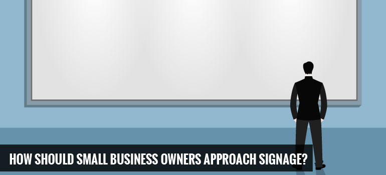 How Should Small Business Owners Approach Signage?
