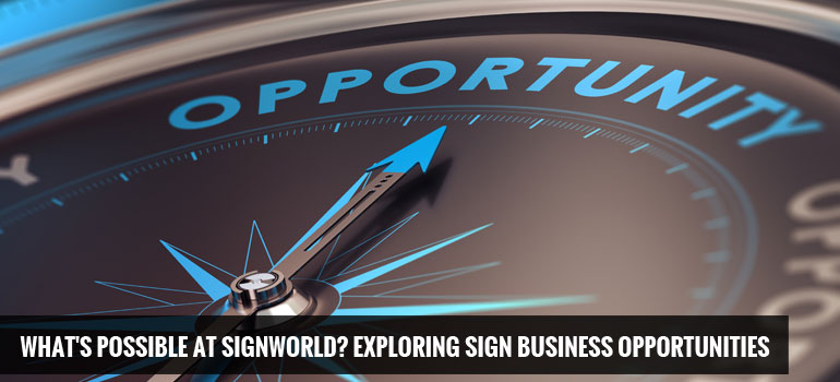 What's Possible At Signworld? Exploring Sign Business Opportunities