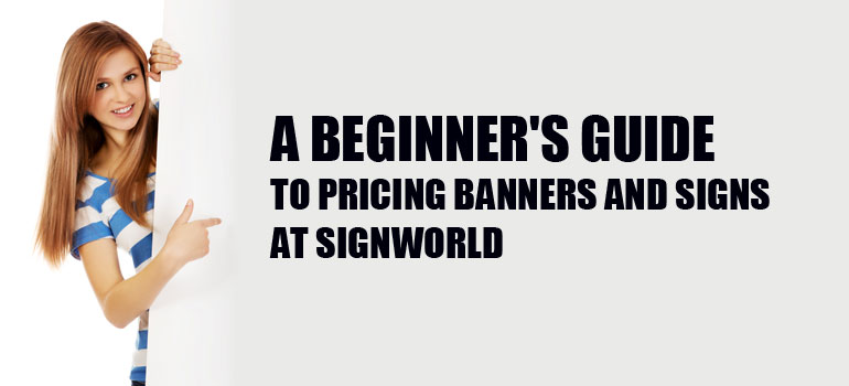 A Beginner's Guide to Pricing Banners and Signs at Signworld