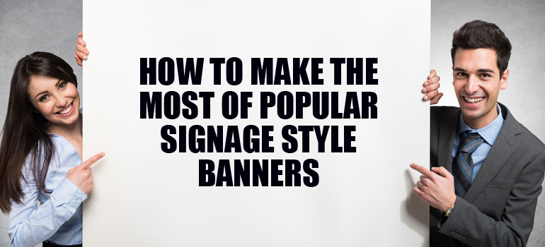 How to Make the Most of Popular Signage Styles: Banners 101
