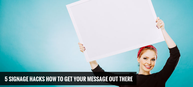 5 Signage Hacks: How to Get Your Message Out There