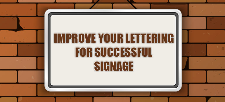 Improve Your Lettering for Successful Signage