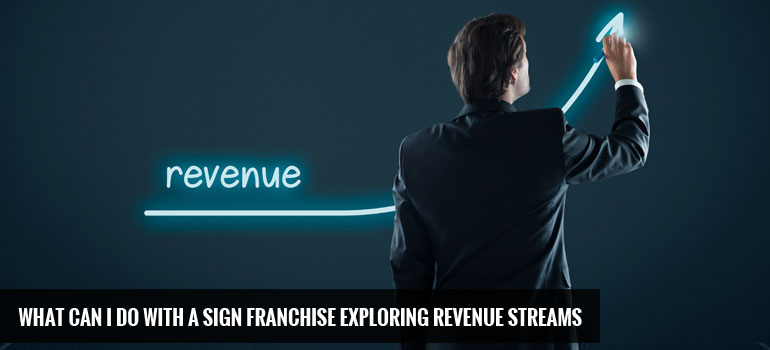 What Can I Do With a Sign Franchise Exploring Revenue Streams