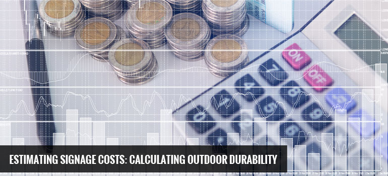 Estimating Signage Costs: Calculating Outdoor Durability