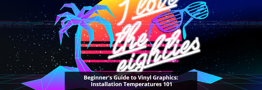 Vinyl Graphics Installation Temperatures