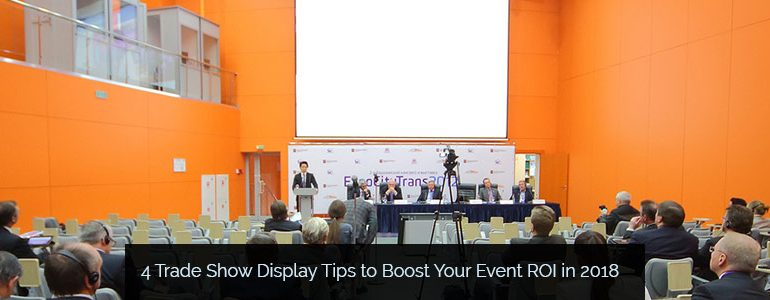 4 Trade Show Display Tips to Boost Your Event ROI in 2018