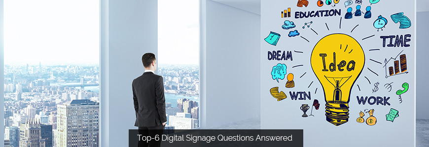 Top-6 Digital Signage Questions Answered
