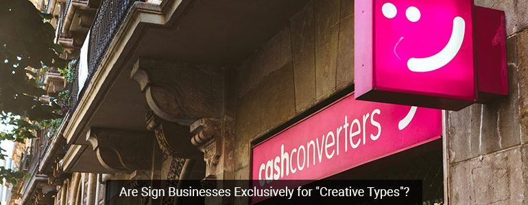 "Are Sign Businesses Exclusively for ""Creative Types""?"