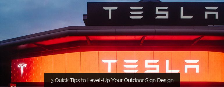 3 Quick Tips to Level-Up Your Outdoor Sign Design