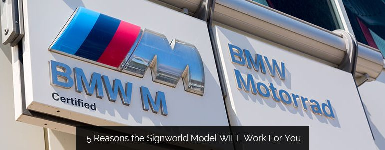 5 Reasons the Signworld Model WILL Work For You