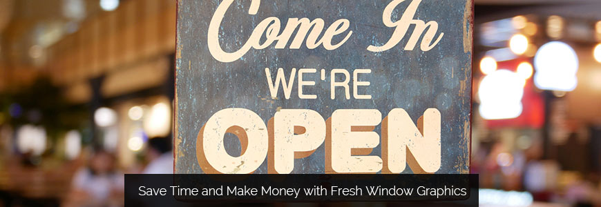 Save Time and Make Money with Fresh Window Graphics
