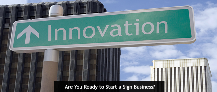 Are You Ready to Start a Sign Business?