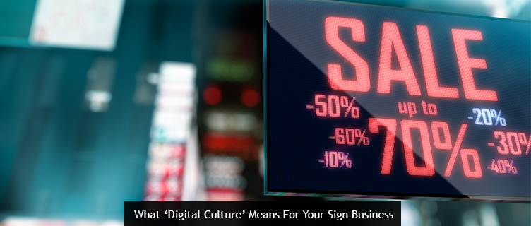 What Digital Culture Means For Your Sign Business