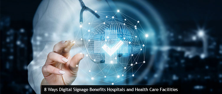 8 Ways Digital Signage Benefits Hospitals and Health Care Facilities