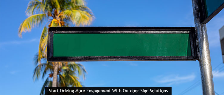 Start Driving More Engagement With Outdoor Sign Solutions