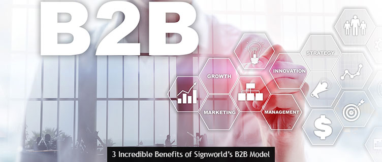 3 Incredible Benefits of Signworld's B2B Model