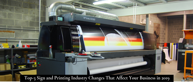 Top-3 Sign and Printing Industry Changes That Affect Your Business in 2019