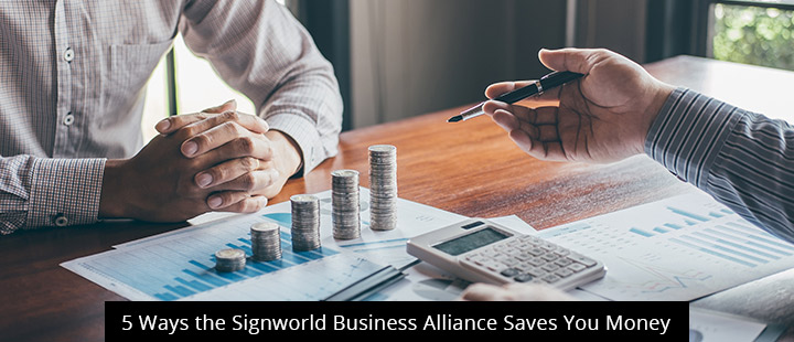 5 Ways the Signworld Business Alliance Saves You Money