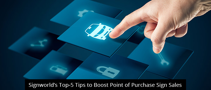 Signworld's Top-5 Tips to Boost Point of Purchase Sign Sales