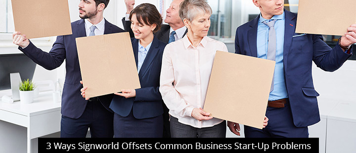 3 Ways Signworld Offsets Common Business Start-Up Problems