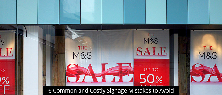 6 Common and Costly Signage Mistakes to Avoid
