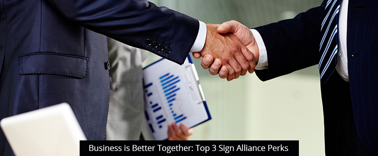 Business is Better Together: Top 3 Sign Alliance Perks