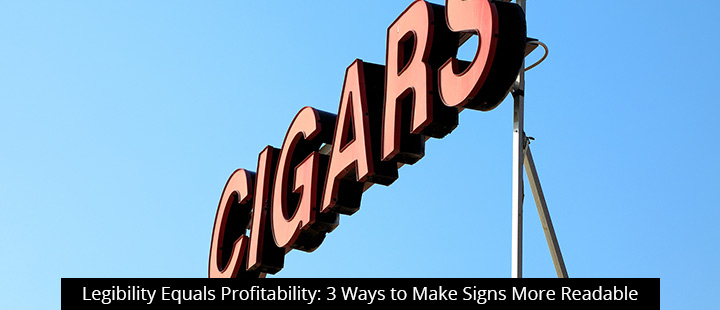 Legibility Equals Profitability: 3 Ways to Make Signs More Readable